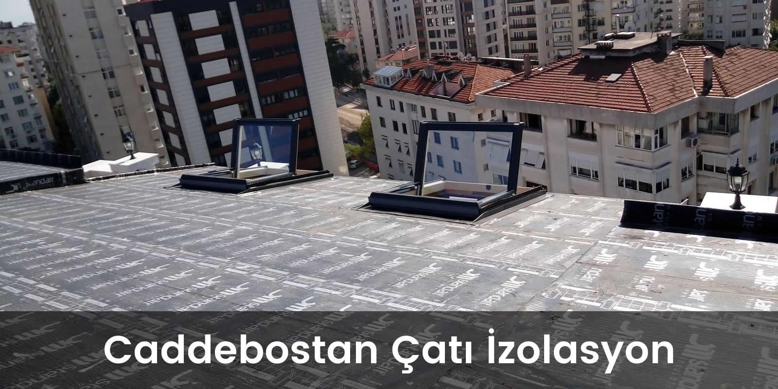 Caddebostan çatı izolasyon